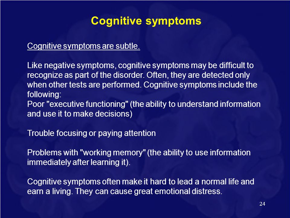 Cognitive symptoms Cognitive symptoms are subtle.