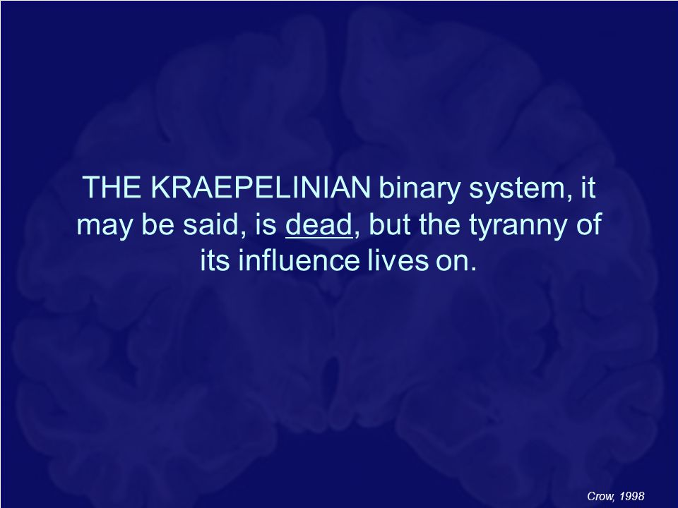 THE KRAEPELINIAN binary system, it may be said, is dead, but the tyranny of its influence lives on.