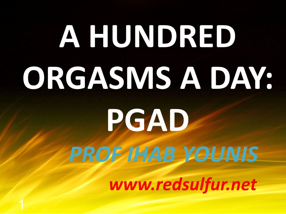 A HUNDRED ORGASMS A DAY: PGAD
