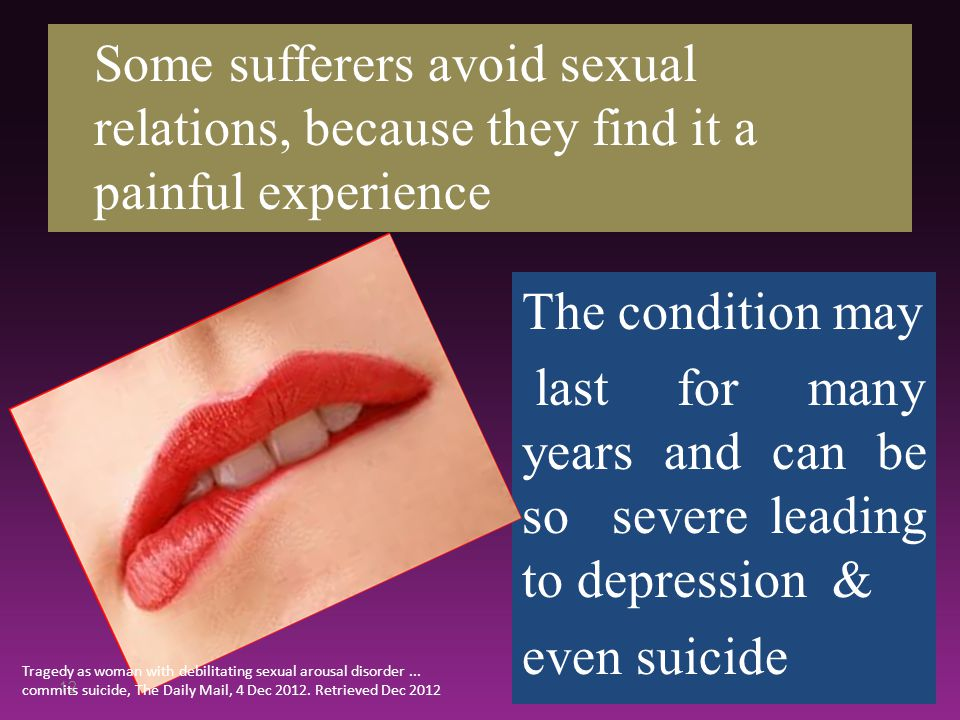 Some sufferers avoid sexual relations, because they find it a painful experience