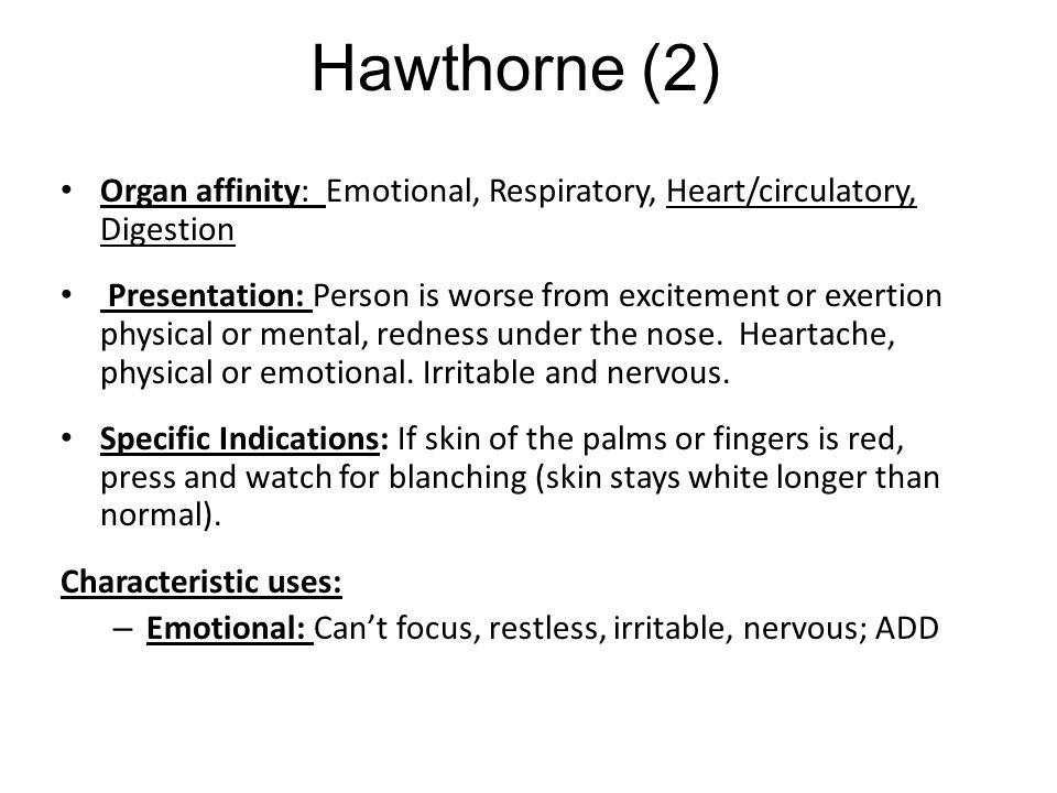 Hawthorne (2) Organ affinity: Emotional, Respiratory, Heart/circulatory, Digestion.