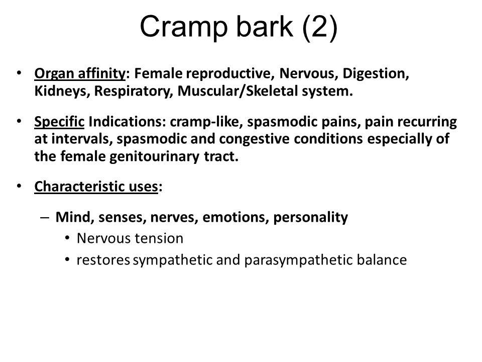 Cramp bark (2) Organ affinity: Female reproductive, Nervous, Digestion, Kidneys, Respiratory, Muscular/Skeletal system.
