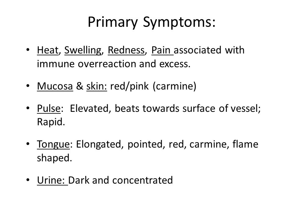 Primary Symptoms: Heat, Swelling, Redness, Pain associated with immune overreaction and excess. Mucosa & skin: red/pink (carmine)