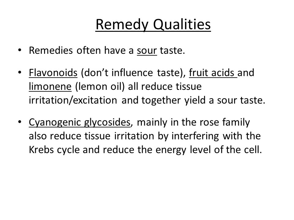 Remedy Qualities Remedies often have a sour taste.