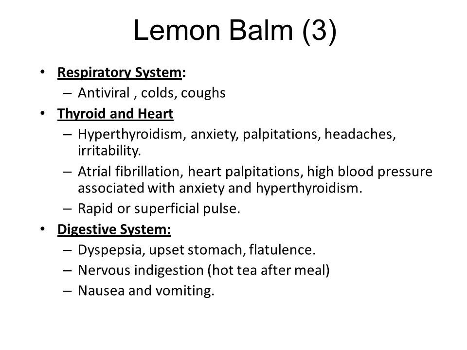 Lemon Balm (3) Respiratory System: Antiviral , colds, coughs