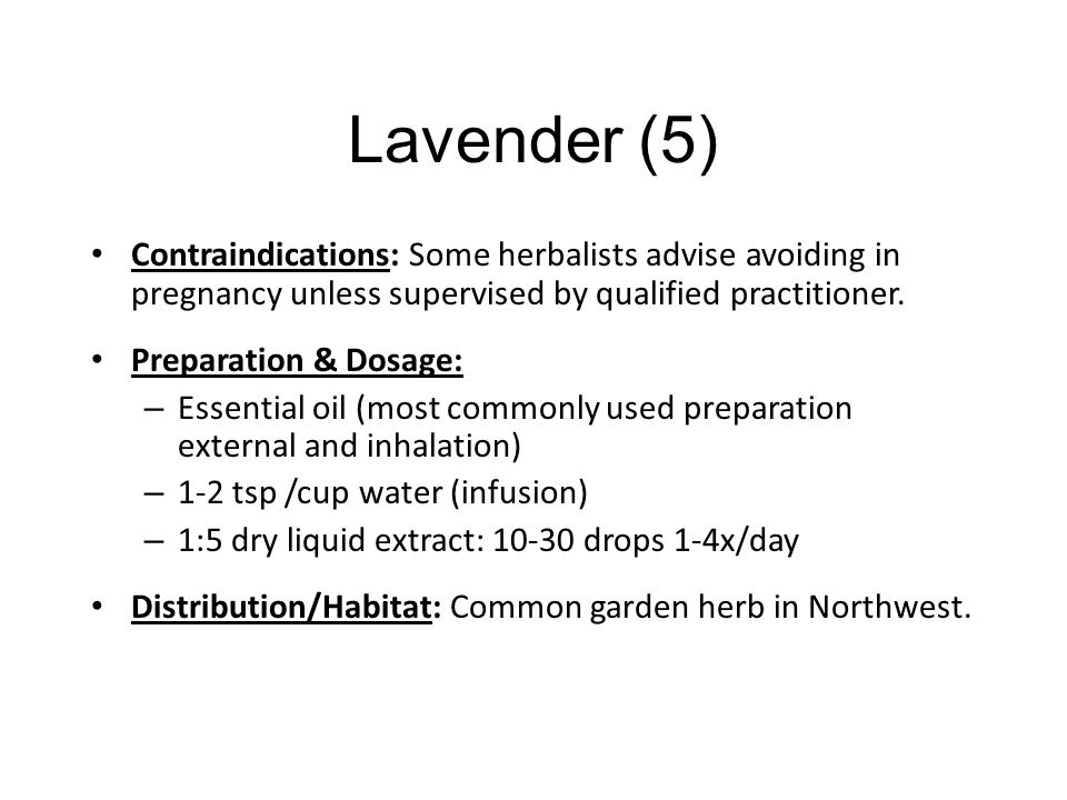 Lavender (5) Contraindications: Some herbalists advise avoiding in pregnancy unless supervised by qualified practitioner.