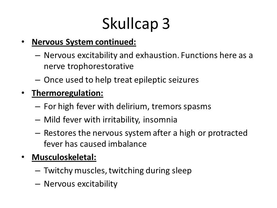 Skullcap 3 Nervous System continued:
