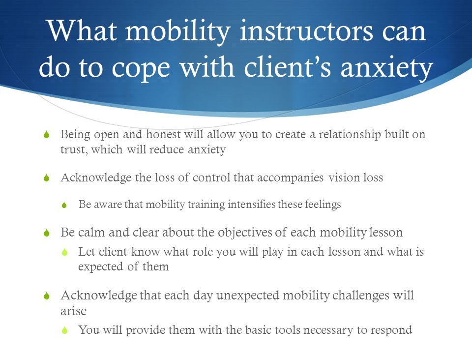 What mobility instructors can do to cope with client's anxiety