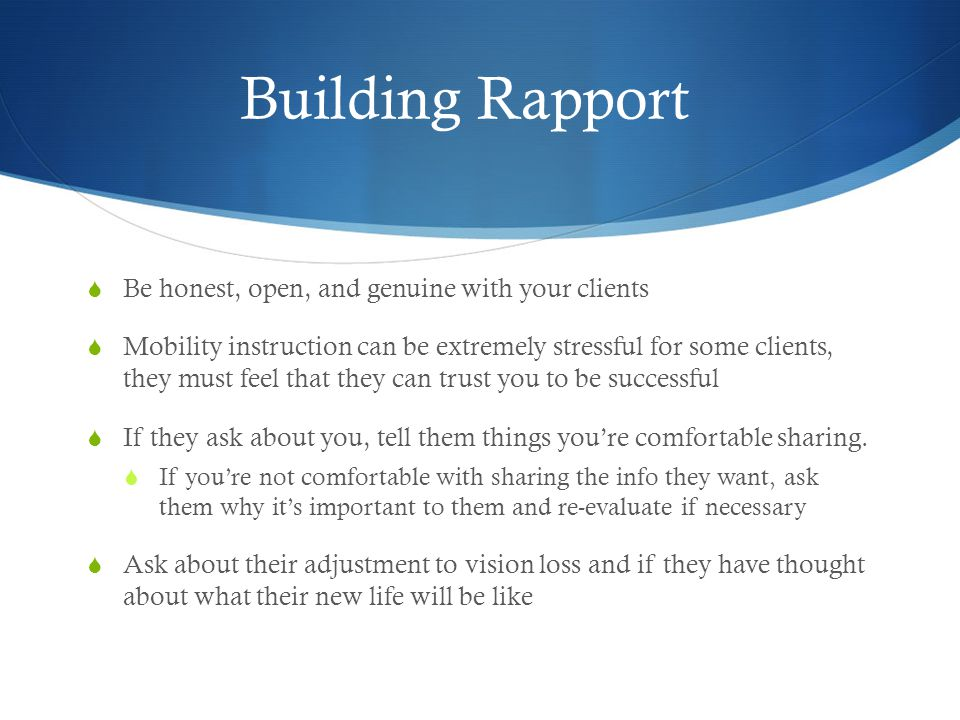 Building Rapport Be honest, open, and genuine with your clients