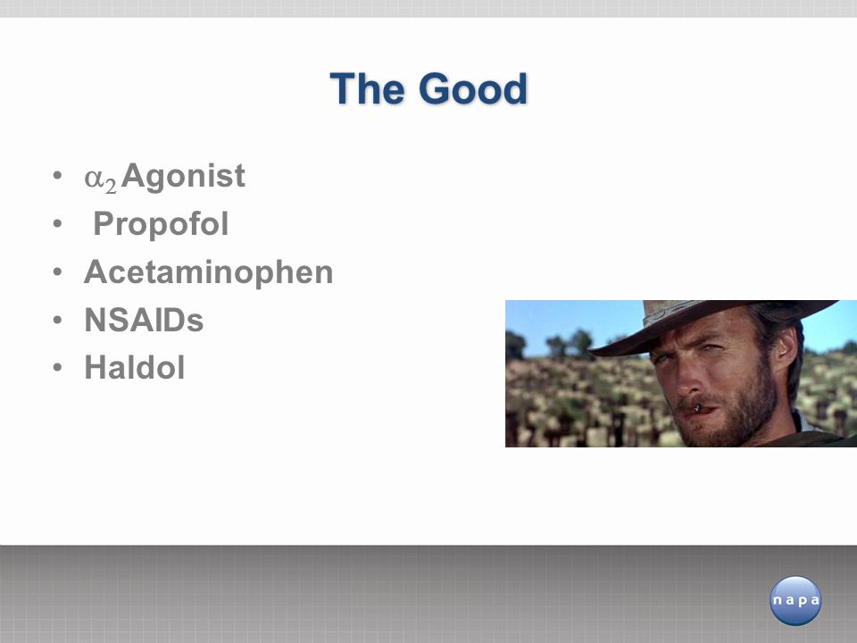 The Good a2 Agonist Propofol Acetaminophen NSAIDs Haldol