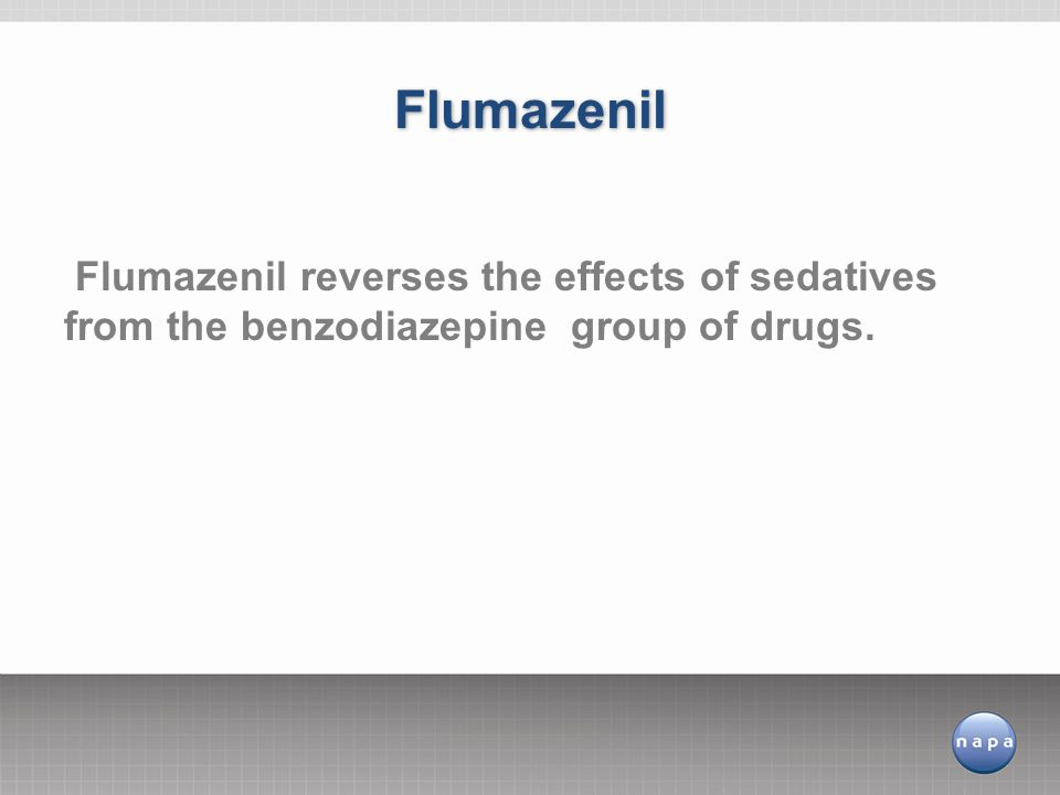 Flumazenil Flumazenil reverses the effects of sedatives from the benzodiazepine group of drugs.