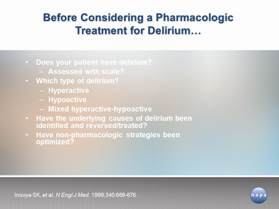 Before Considering a Pharmacologic Treatment for Delirium…