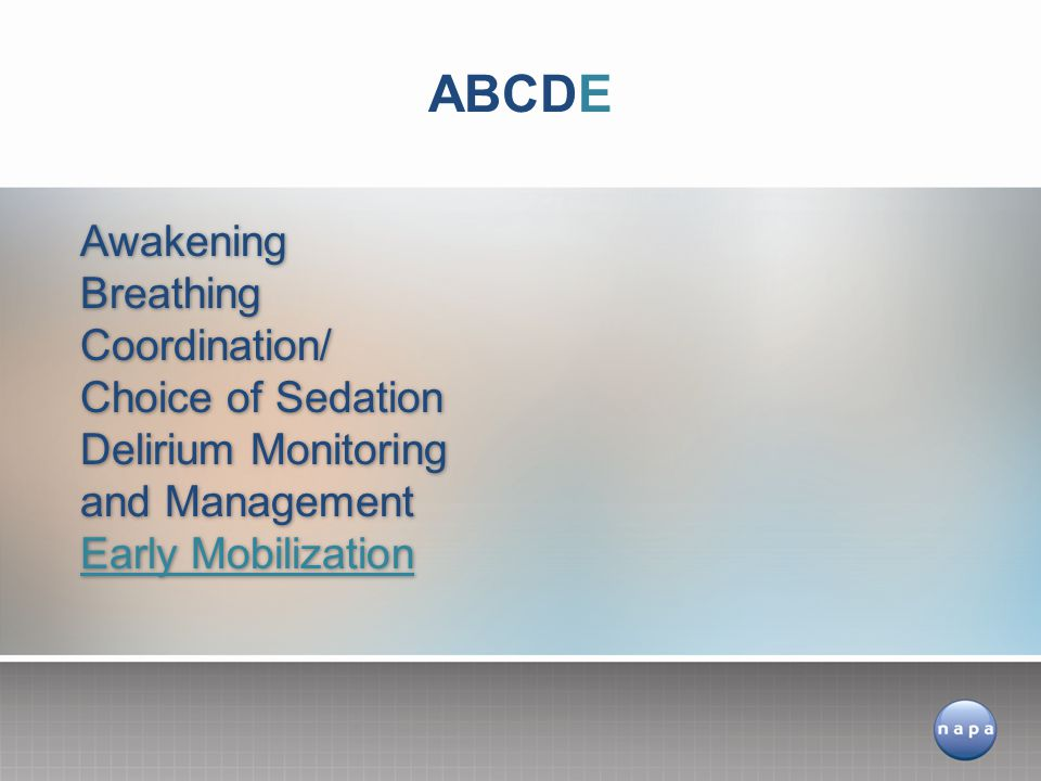 ABCDE Awakening Breathing Coordination/ Choice of Sedation Delirium Monitoring and Management Early Mobilization.