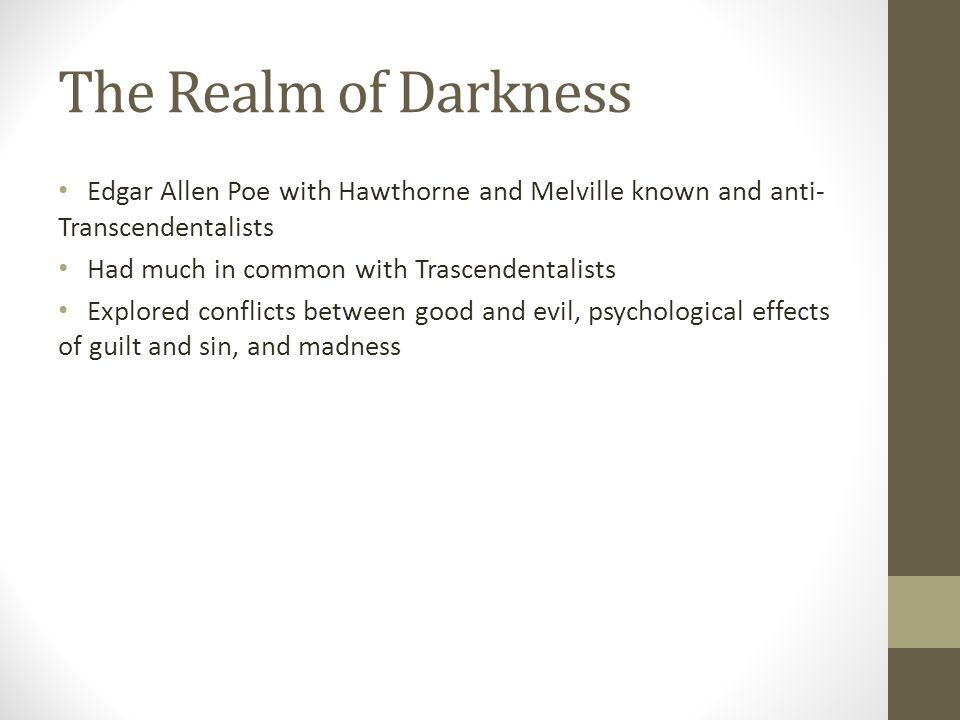 The Realm of Darkness Edgar Allen Poe with Hawthorne and Melville known and anti-Transcendentalists.