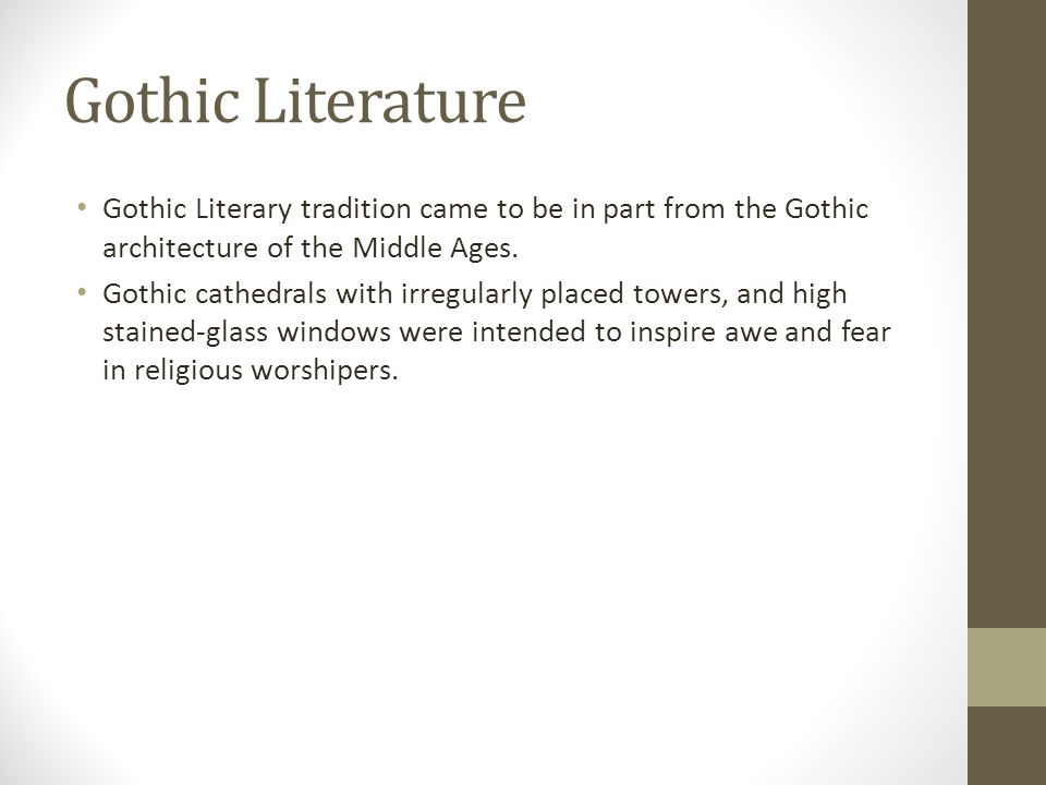 Gothic Literature Gothic Literary tradition came to be in part from the Gothic architecture of the Middle Ages.