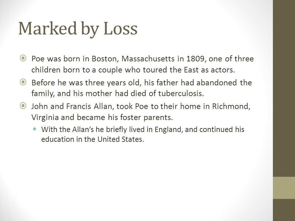 Marked by Loss Poe was born in Boston, Massachusetts in 1809, one of three children born to a couple who toured the East as actors.
