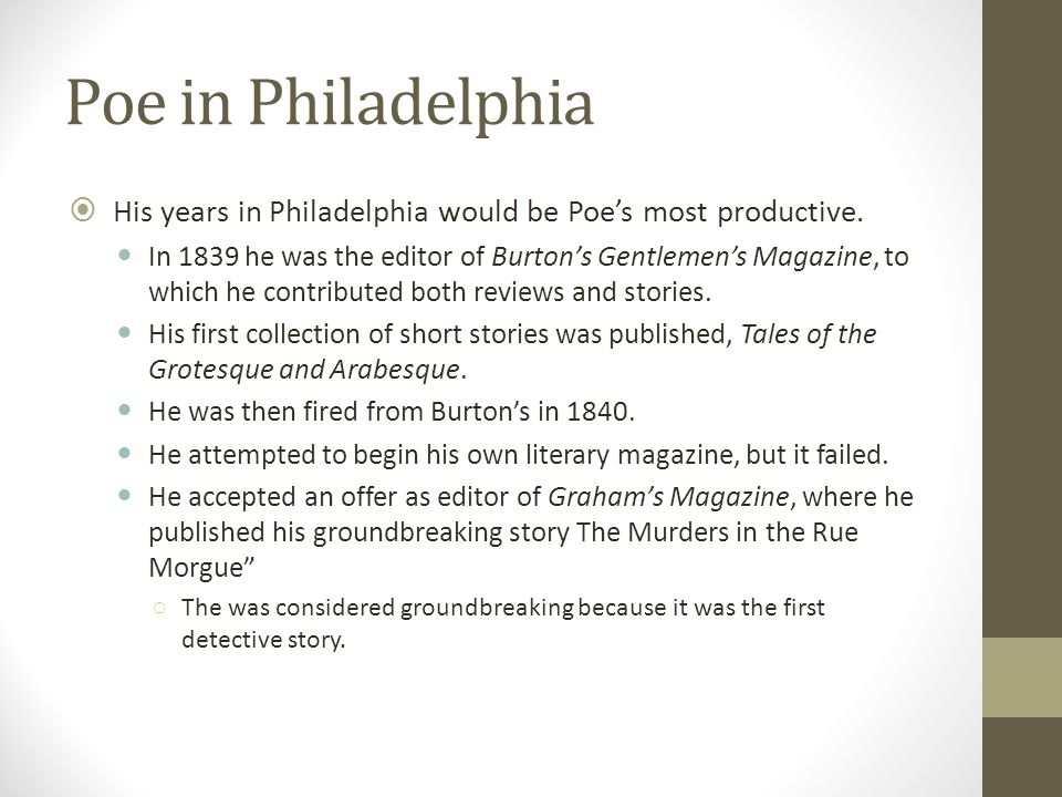 Poe in Philadelphia His years in Philadelphia would be Poe's most productive.