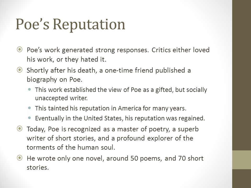 Poe's Reputation Poe's work generated strong responses. Critics either loved his work, or they hated it.