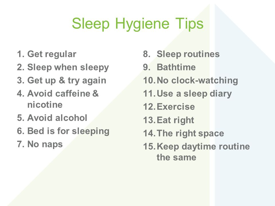 Sleep Hygiene Tips Get regular Sleep when sleepy Get up & try again