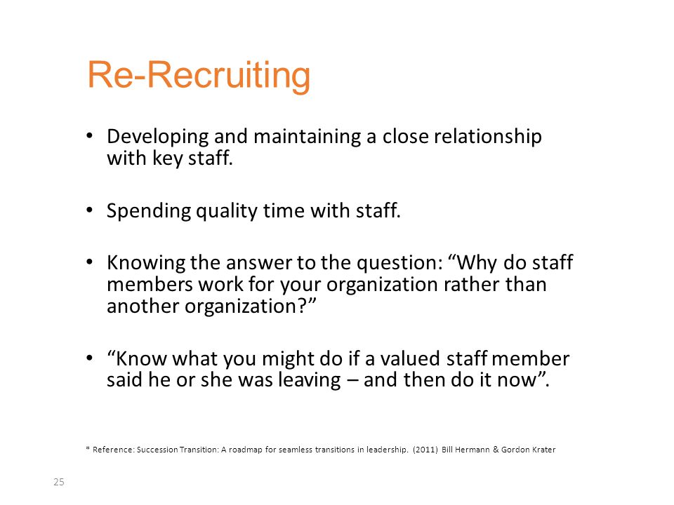 Re-Recruiting Developing and maintaining a close relationship with key staff. Spending quality time with staff.
