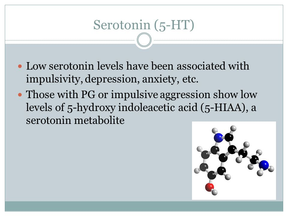 Serotonin (5-HT) Low serotonin levels have been associated with impulsivity, depression, anxiety, etc.
