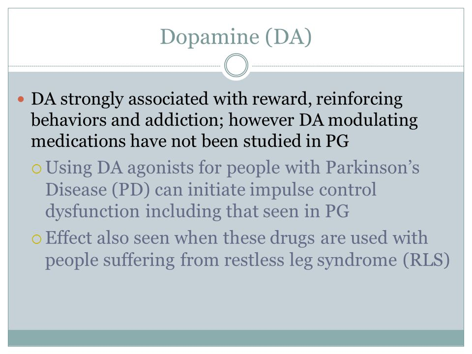 Dopamine (DA) DA strongly associated with reward, reinforcing behaviors and addiction; however DA modulating medications have not been studied in PG.