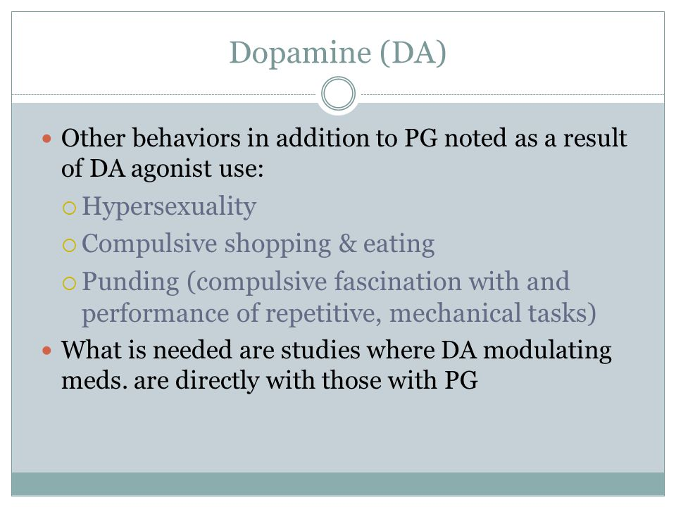 Dopamine (DA) Hypersexuality Compulsive shopping & eating