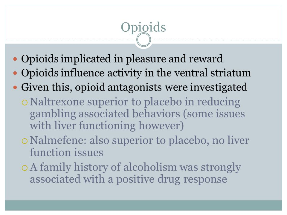 Opioids Opioids implicated in pleasure and reward. Opioids influence activity in the ventral striatum.