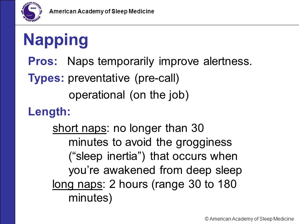 Napping Pros: Naps temporarily improve alertness.