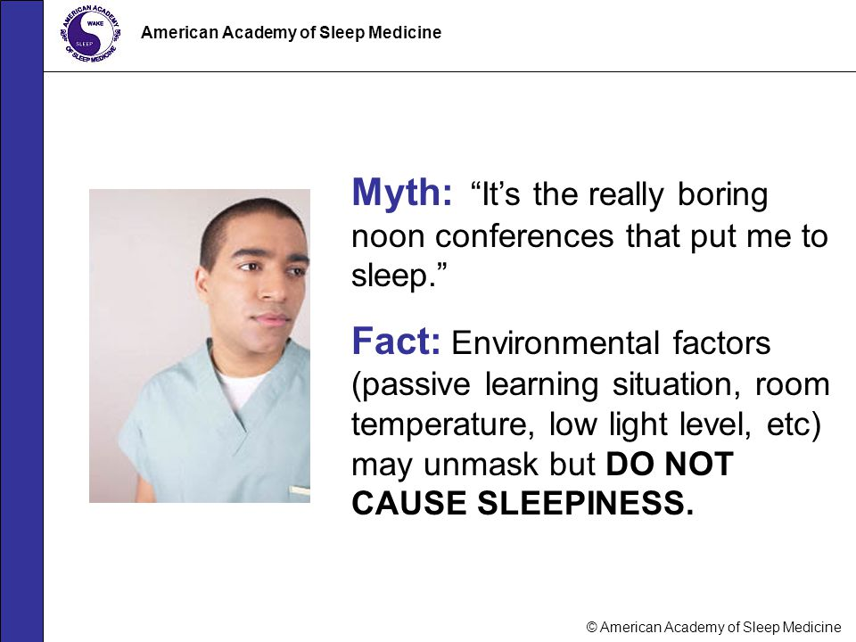 Myth: It's the really boring noon conferences that put me to sleep.