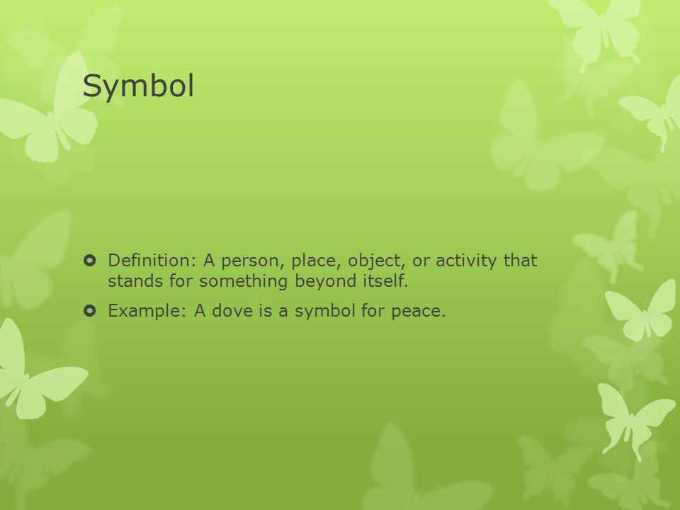 Symbol Definition: A person, place, object, or activity that stands for something beyond itself.