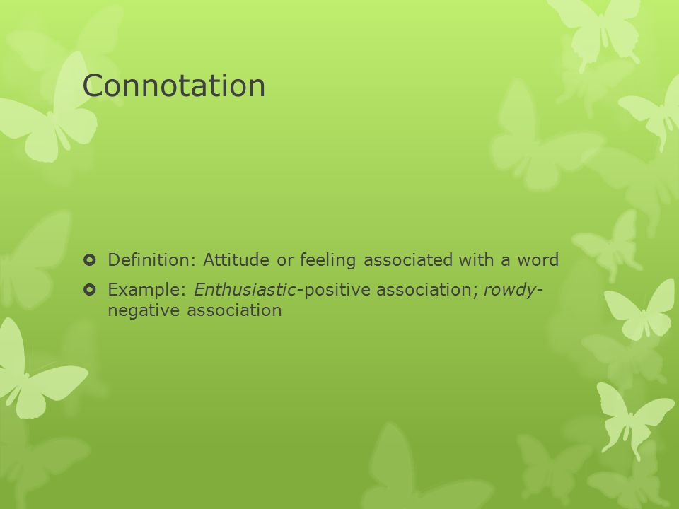Connotation Definition: Attitude or feeling associated with a word