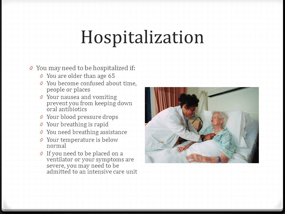 Hospitalization You may need to be hospitalized if: