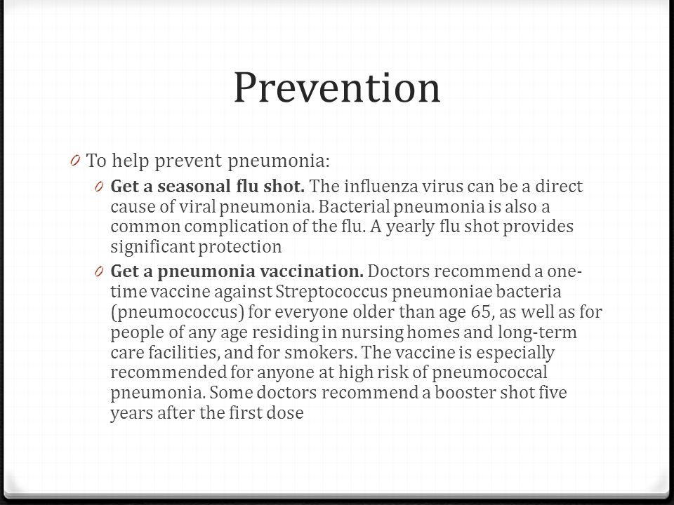 Prevention To help prevent pneumonia: