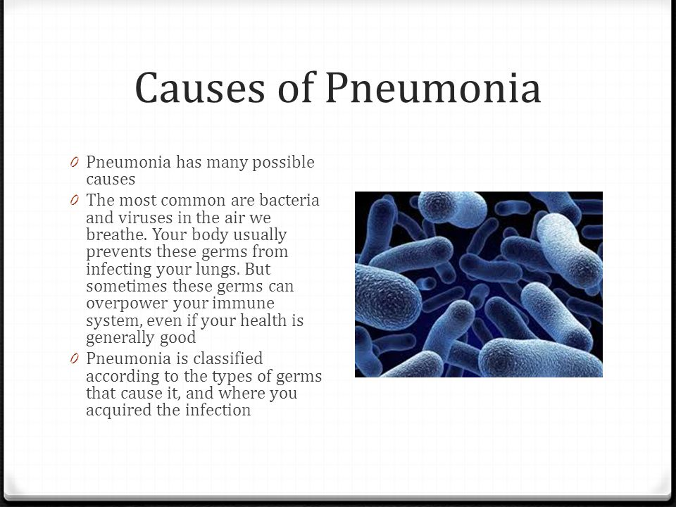 Causes of Pneumonia Pneumonia has many possible causes