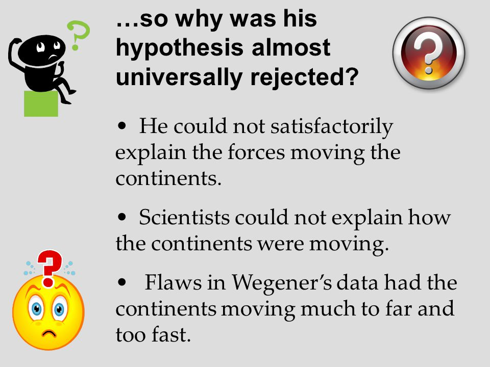 …so why was his hypothesis almost universally rejected