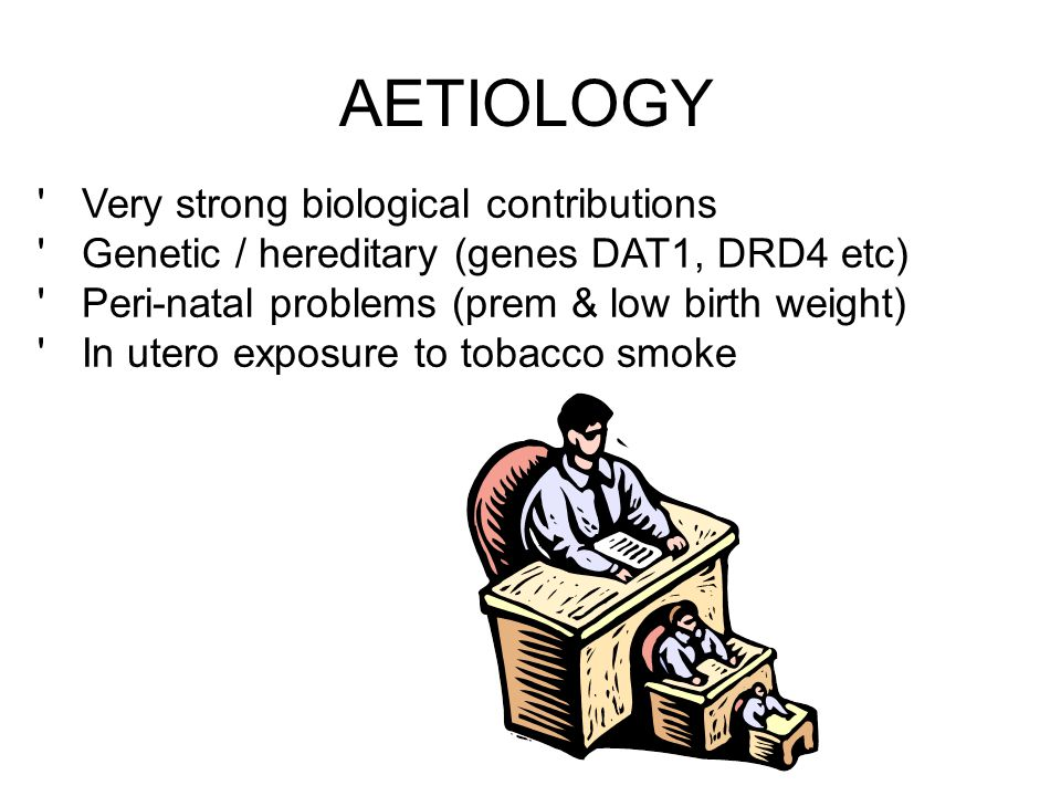 AETIOLOGY Very strong biological contributions