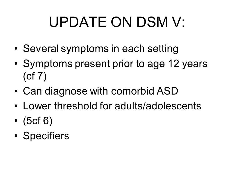 UPDATE ON DSM V: Several symptoms in each setting