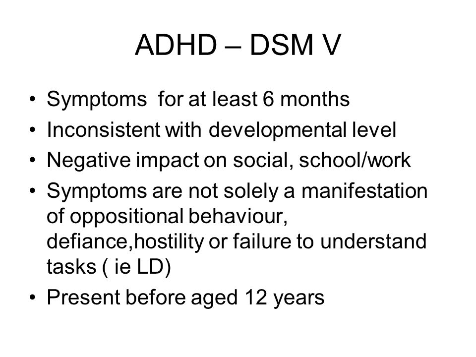 ADHD – DSM V Symptoms for at least 6 months