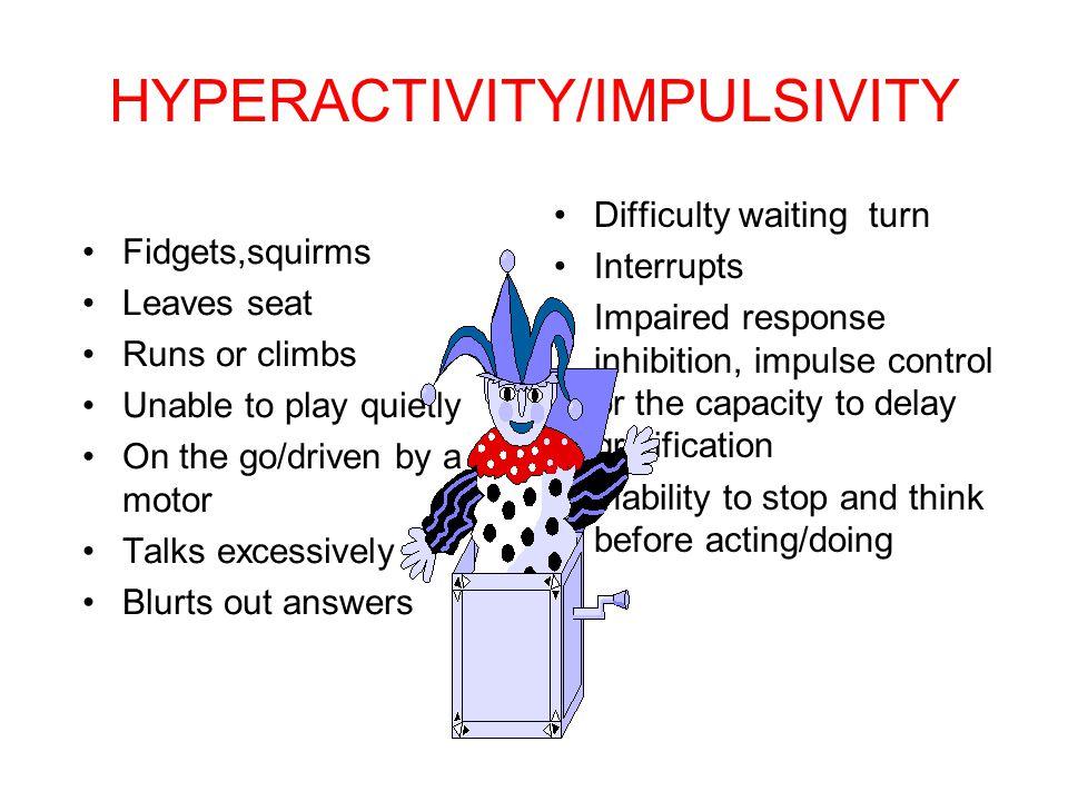 HYPERACTIVITY/IMPULSIVITY