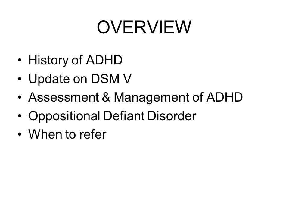 OVERVIEW History of ADHD Update on DSM V