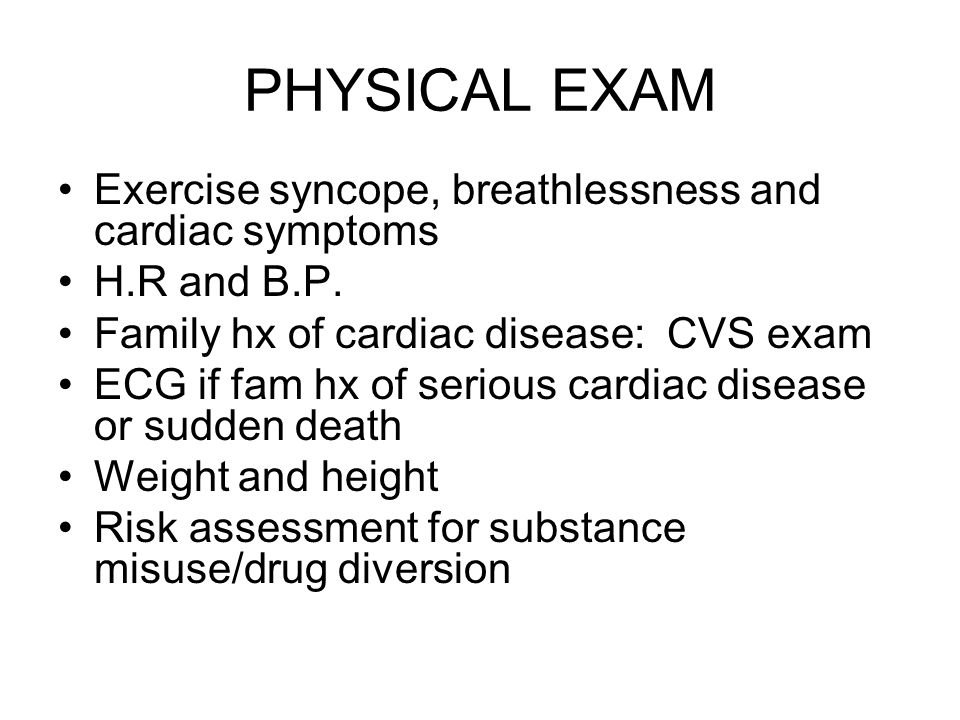 PHYSICAL EXAM Exercise syncope, breathlessness and cardiac symptoms
