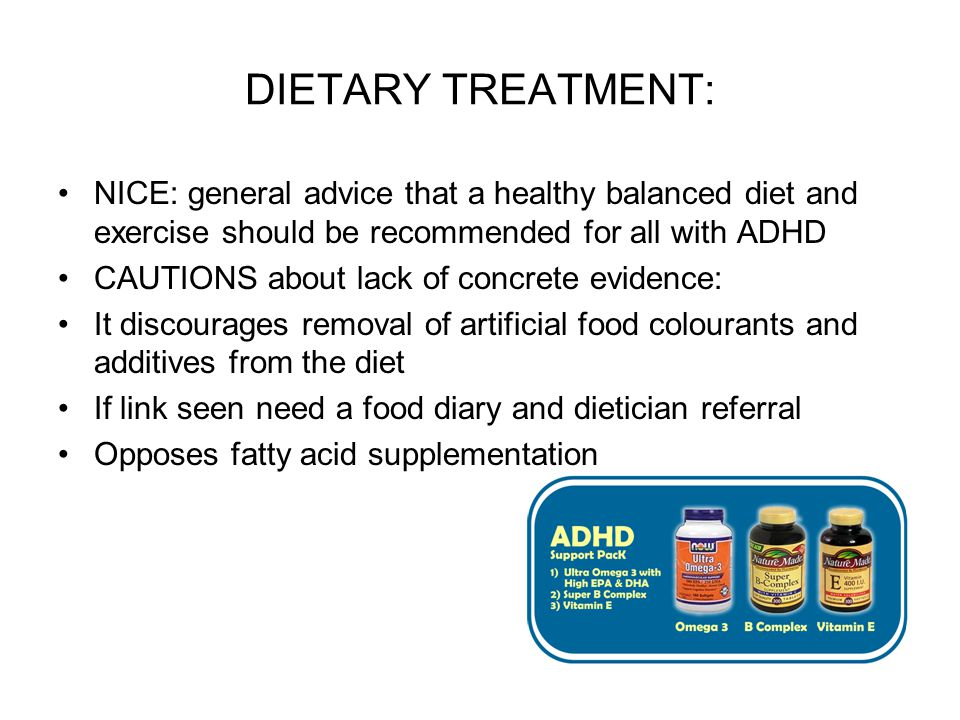 DIETARY TREATMENT: NICE: general advice that a healthy balanced diet and exercise should be recommended for all with ADHD.