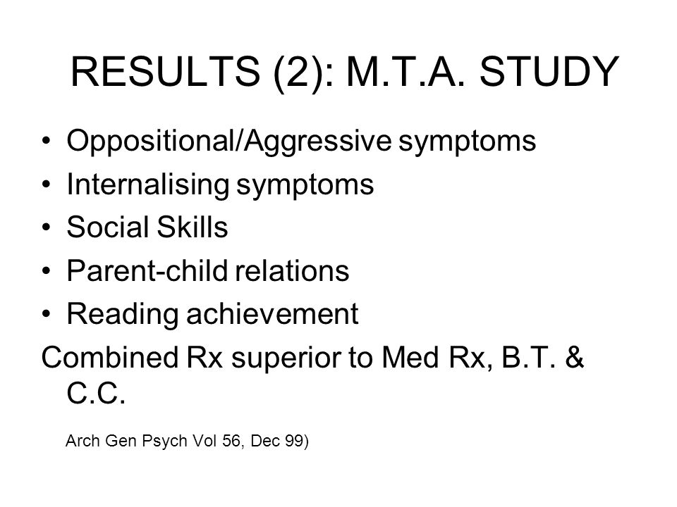 RESULTS (2): M.T.A. STUDY Oppositional/Aggressive symptoms