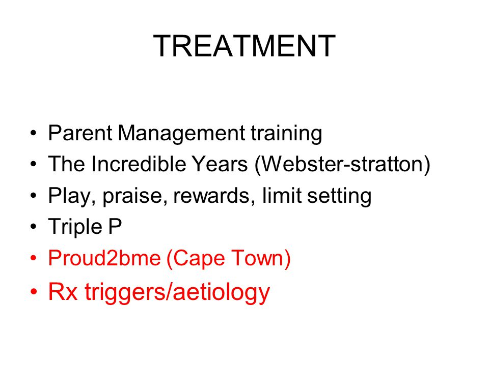TREATMENT Rx triggers/aetiology Parent Management training