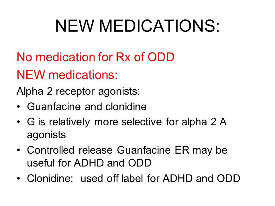 NEW MEDICATIONS: No medication for Rx of ODD NEW medications: