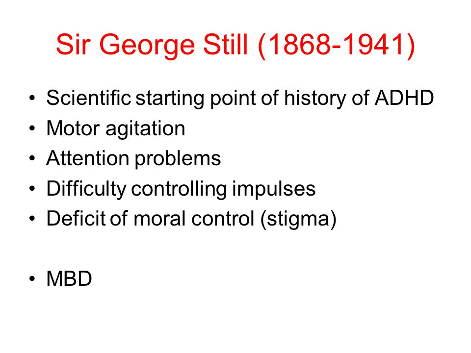 Sir George Still (1868-1941) Scientific starting point of history of ADHD. Motor agitation. Attention problems.