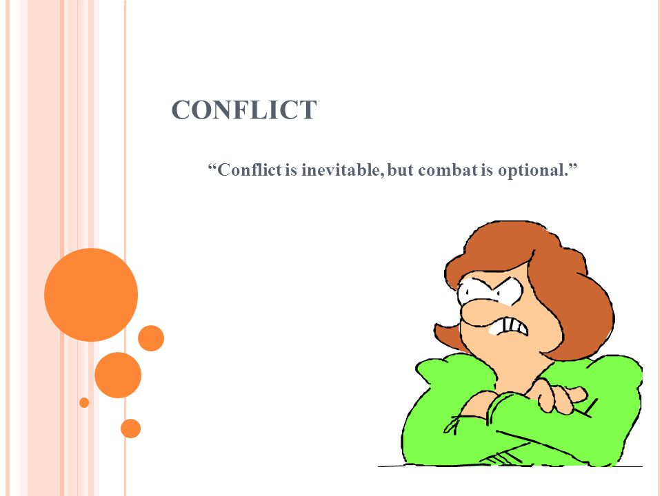 Conflict is inevitable, but combat is optional.