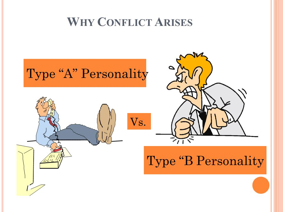 Why Conflict Arises Type A Personality Vs. Type B Personality