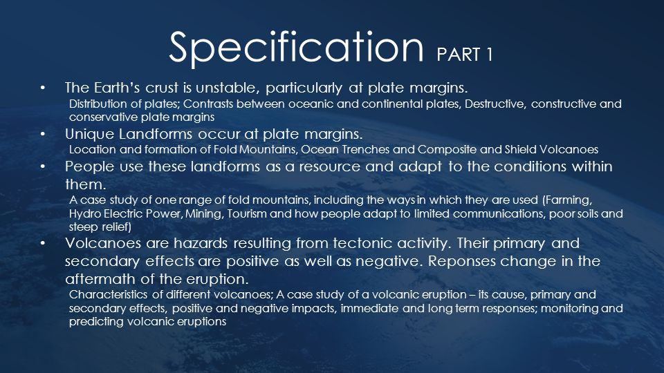 Specification PART 1 The Earth's crust is unstable, particularly at plate margins.